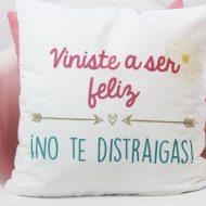 Cojín Viniste a ser feliz, ¡no te distraigas! Original Custom