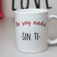 Taza No soy nada sin ti Original Custom